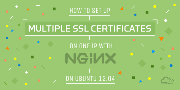Here's how to set up multiple SSL certificates on one IP with Nginx